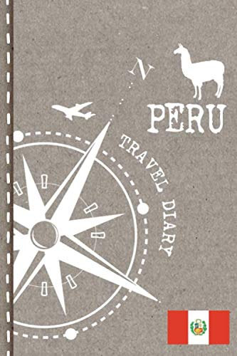 Peru Travel Diary: Journal To Write In - Dotted Journaling Notebook 6x9, ca. A5, Bucket List Checklist + Dot Grid Pages - Travelers Vacation Log Book for Traveling, Welcome, Farewell Gift