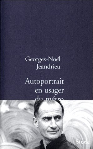 Autoportrait en usager du métro [Paperback] [Jan 01, 2002] Georges-Noël Jeandrieu [Paperback] [Jan 01, 2002] Georges-Noël Jeandrieu