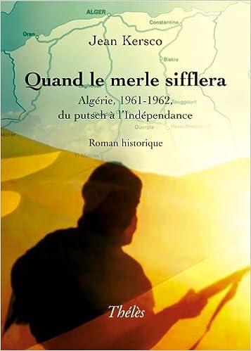Livre Quand le Merle Sifflera. Algérie, 1961-1962, du Putsch a l'Independance pdf