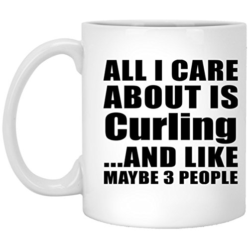 All I Care About Is Curling - 11oz White Coffee Mug Ceramic Tea-Cup - Fun-ny Gift for Friend Mom Dad Kid Son Daughter Mother's Father's Day Birthday Anniversary ()