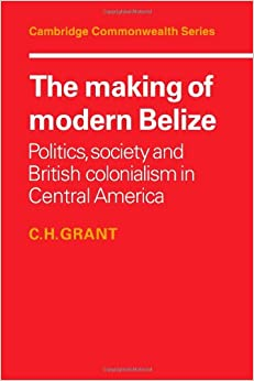 |PORTABLE| The Making Of Modern Belize: Politics, Society And British Colonialism In Central America (Cambridge Commonwealth Series). General towns online Official dealings correo