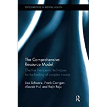 The Comprehensive Resource Model: Effective therapeutic techniques for the healing of complex trauma