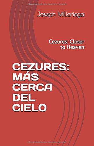 CEZURES: MÁS CERCA DEL CIELO: Cezures: Closer to Heaven por Joseph Millariega
