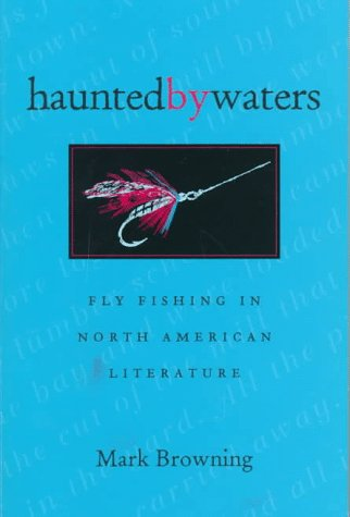 Haunted By Waters: Fly Fishing In North American Literature (Of Former Students, Texas A&m Univ)
