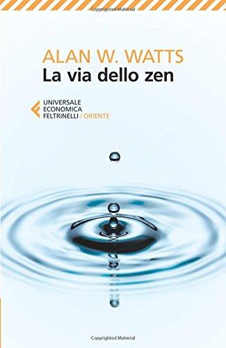 La via dello zen Copertina flessibile – 25 set 2013 Alan W. Watts L. M. Antonicelli Feltrinelli 8807882760