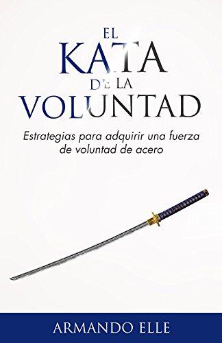 Portada del libro El Kata de la Voluntad de Armando Elle