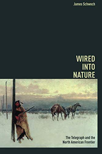 Wired into Nature: The Telegraph and the North American Frontier (History of Communication)
