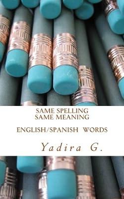 Same Spelling Same Meaning: English/Spanish Words: Yadira G