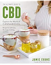 The Ultimate Guide to CBD: Explore the World of Cannabidiol - Recipes for Self-Care, Beverages, Cooking, and More