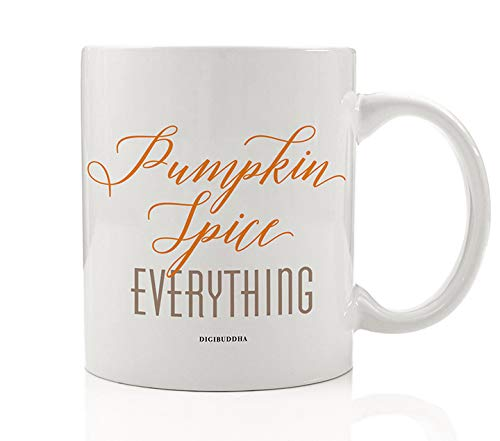 Pumpkin Spice EVERYTHING Coffee Tea Mug Present Cuddle Up With a Favorite Spicy Autumn Drink All Occasion Fall Gift Idea Spouse Friend Family Coworker Boss 11oz Ceramic Beverage Cup Digibuddha DM0370