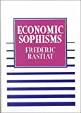 Economic Sophisms, Frederic Bastiat, 0910614148