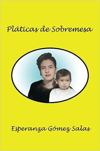 Pláticas de sobremesa (Spanish Edition): Esperanza Gómez Salas: 9781543460292: Amazon.com: Books