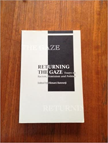 returning the gaze essays on racism feminism and politics  returning the gaze essays on racism feminism and politics himani bannerji 9780920813553 com books