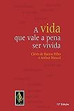 A vida que vale a pena ser vivida (Portuguese Edition)