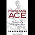 Mustang Ace: Memoirs of a P-51 Fighter Pilot