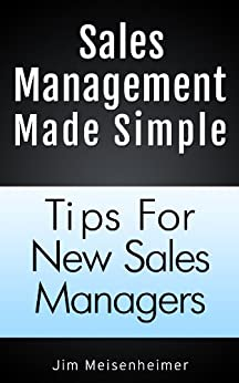 Sales Management Made Simple: Tips For New Sales Managers by [Meisenheimer, Jim]