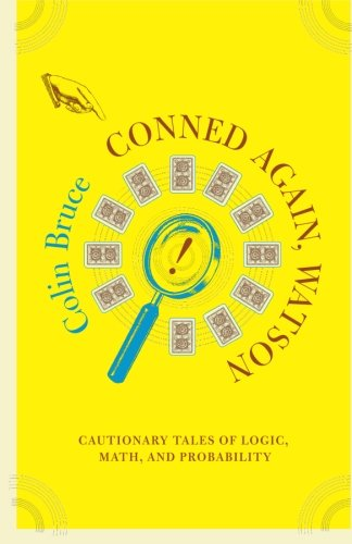 Conned Again, Watson! Cautionary Tales of Logic, Math, and Probability