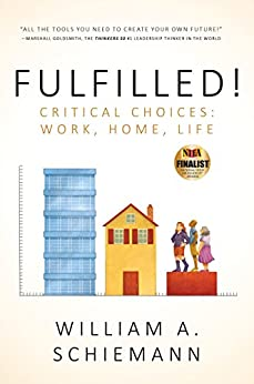 Fulfilled!: Critical Choices: Work, Home, Life by [Schiemann, William]
