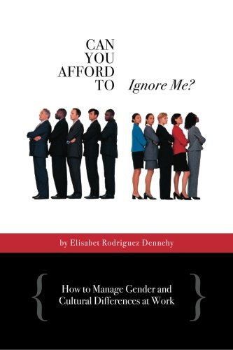 Can You Afford to Ignore Me?: How to Manage Gender and Cultural Differences at Work