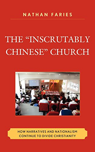 The Inscrutably Chinese Church: How Narratives and Nationalism Continue to Divide Christianity