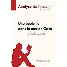 Une bouteille dans la mer de Gaza de Valérie Zenatti (Fiche de lecture): Résumé complet et analyse détaillée de l'oeuvre (French Edition)