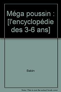 Mega poussin L'encyclopédie vivante des 3/6ans par Babin