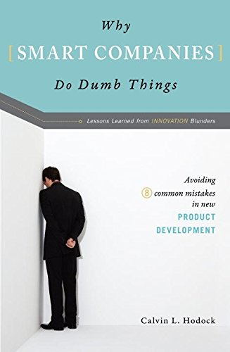 Why Smart Companies Do Dumb Things: Avoiding Eight Common Mistakes in New Product Development cover