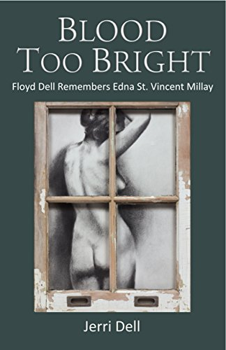 Blood Too Bright: Floyd Dell Remembers Edna St. Vincent Millay by [Dell, Jerri]
