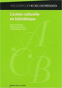 L'action culturelle en bibliothèque par Huchet