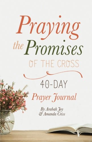 Praying the Promises of the Cross: 40-Day Prayer Journal