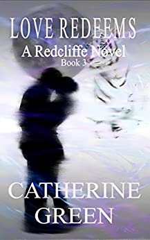 Love Redeems (The Redcliffe Novels series Book 3) by [Green, Catherine]