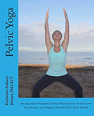 Pelvic Yoga: An Integrated Program of Pelvic Floor Exercise ...