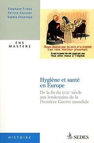 Hygiène et santé en Europe: De la fin du XVIIIe siècle aux lendemains de la Première Guerre mondiale par Stéphane Frioux