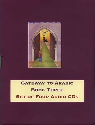 Gateway to Arabic: Book three - Set of 4 Audio CDs by Imran Hamza Alawiye (2008-06-30)