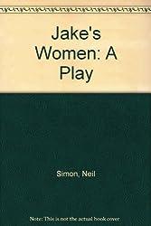 Jake's Women: A Play by Simon, Neil