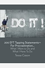 200 EFT Tapping Statements for Procrastination: What I Want to Do, What I Have t Paperback