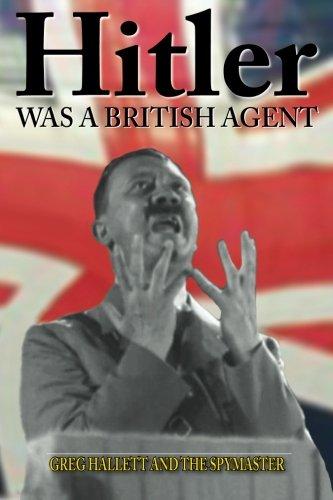 Hitler Was a British Agent (True Crime Solving History Series, Vol. 2) -  Greg Hallett, Paperback