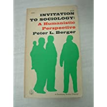 Invitation To Sociology: A Humanistic Perspective (A Doubleday Anchor Original