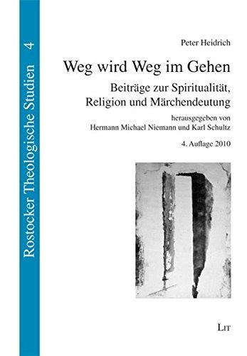 Weg wird Weg im Gehen: Beiträge zur Spiritualität, Religion und Märchendeutung (Rostocker Theologische Studien)