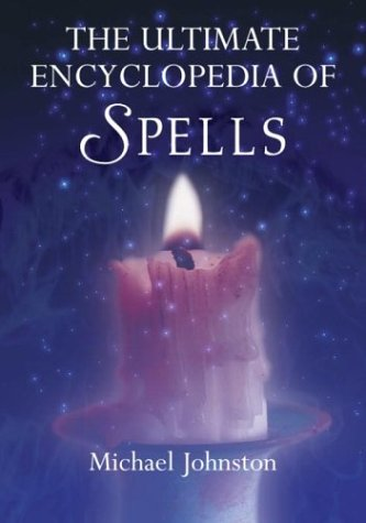 Read Online The Ultimate Encyclopedia of Spells: 88 Incantations to Entice Love, Improve a Career, Increase Wealth, Restore Health, and Spread Peace ebook