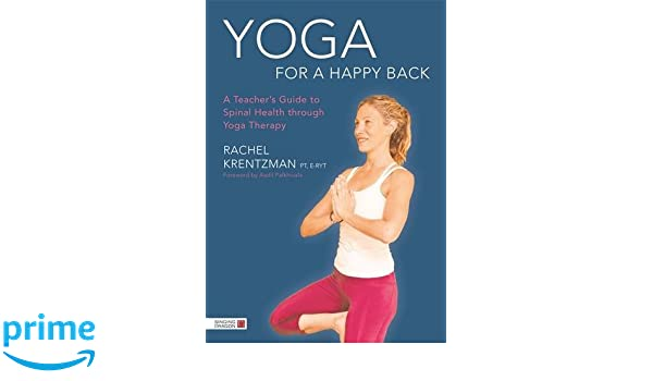 Yoga for a Happy Back: A Teachers Guide to Spinal Health ...