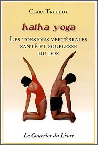 Hatha yoga : Les Torsions vertébrales, santé et souplesse du ...