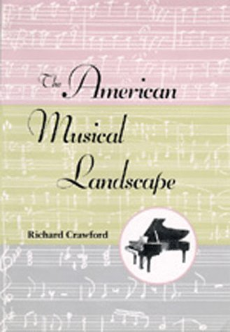 The American Musical Landscape: The Business of Musicianship from Billings to Gershwin, Updated With a New Preface (Erne