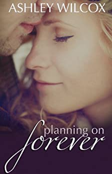 Planning on Forever (The Forever Series Book 1) by [Wilcox, Ashley]