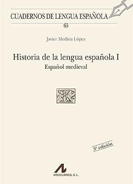 Historia de la lengua española I: español medieval: 65 Cuadernos de lengua española: Amazon.es: Medina López, Javier: Libros