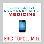 The Creative Destruction of Medicine: How the Digital Revolution Will Create Better Health Care | Eric Topol
