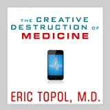 The Creative Destruction of Medicine: How the