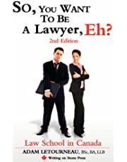 So, You Want to Be a Lawyer, Eh? Law School in Canada, 2nd Edition