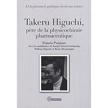 Takeru Higuchi, père de la physicochimie pharmaceutique : Et la pharmacie galénique devint une science