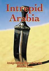 Intrepid Arabia: Imaginative Travels in Arabia